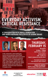 Everyday Activism, Critical Resistance: A conversation with Angela Robertson and Robyn Maynard facilitated by Dionne Brand @ Tribute Communities Recital Hall, Accolade East Building, York University | Toronto | Ontario | Canada