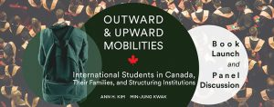 Book Launch and Panel Discussion | Outward and Upward Mobilities: International Students in Canada, Their Families, and Structuring Institutions @ 280N York Lanes, York University